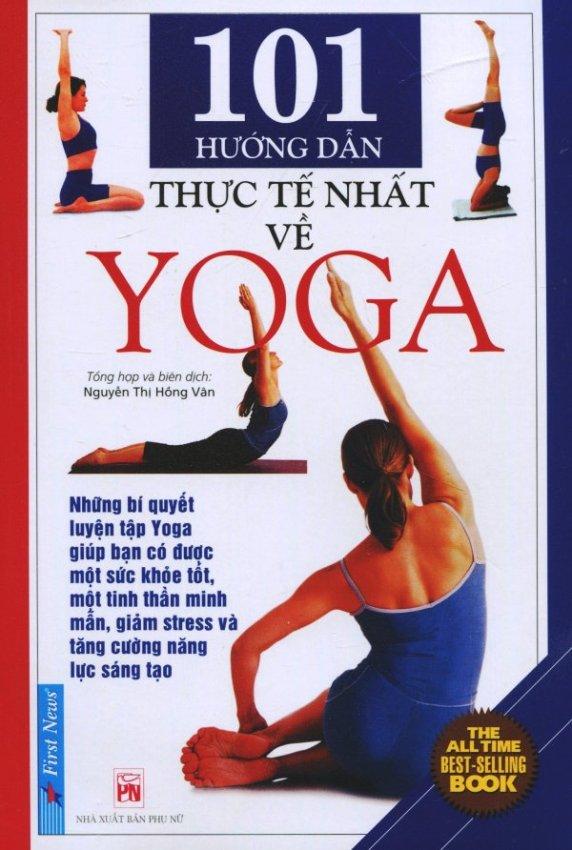 101 Hướng Dẫn Thực Tế Nhất Về Yoga (Tái Bản 2016) - Nguyễn Thị Hồng Vân