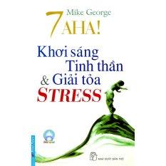 7 Aha! Khơi Sáng Tinh Thần Và Giải Toả Stress - Mike George