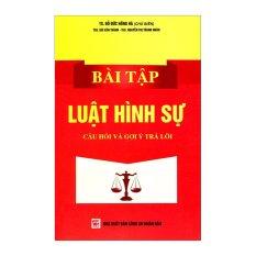 Bài Tập Luật Hình Sự - Đỗ Đức Hồng Hà, Bùi Văn Thành, Nguyễn Thị Thành Nhân