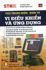 CAD Trong Điện - Điện Tử: Vi Điều Khiển Và Ứng Dụng - Lê Ngọc Bích - Phạm Quang Huy