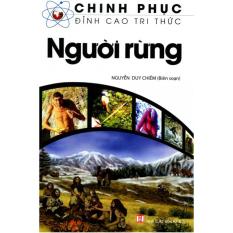 Chinh Phục Đỉnh Cao Tri Thức - Người Rừng - Nguyễn Duy Chiếm