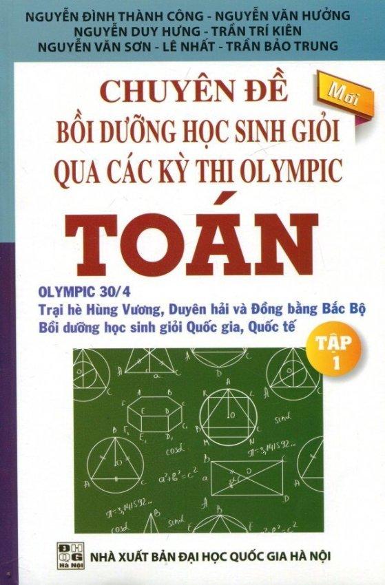 Chuyên Đề Bồi Dưỡng Học Sinh Giỏi Qua Các Kỳ Thi Olympic Toán - Tập 1 - Nhiều Tác Giả