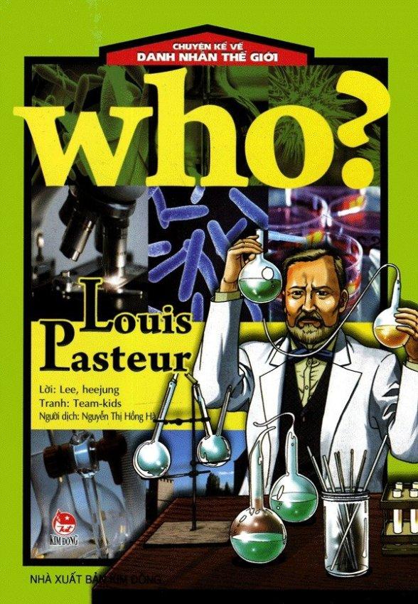 Chuyện Kể Về Danh Nhân Thế Giới: Who? Louis Pasteur