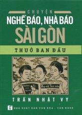 Chuyện Nghề Báo, Nhà Báo Sài Gòn Thuở Ban Đầu - Trần Nhật Vy