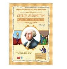 George washington - Người khai sinh nước mỹ