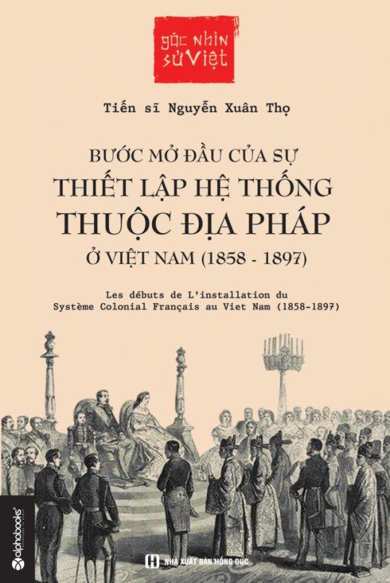 GNSV - Bước mở đầu của sự thiết lập hệ thống thuộc địa pháp ở Việt Nam 1858-1897