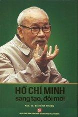 Hồ Chí Minh Sáng Tạo và Đổi Mới - Bùi Đình Phong