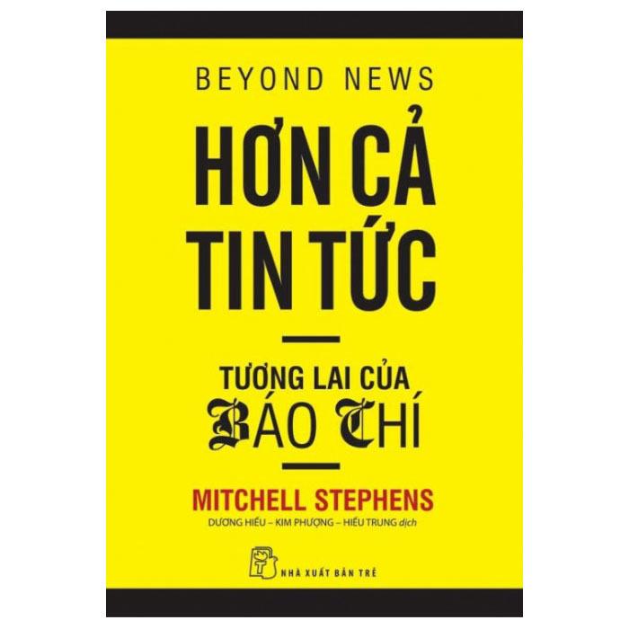 Hơn Cả Tin Tức - Tương Lai Của Báo Chí - Mitchell Stephens