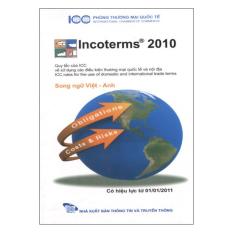 Incoterms 2010 - Qui Tắc Của ICC Về Sử Dụng Các Điều Kiện Thương Mại Quốc Tế Và Nội Địa
