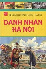 Kể chuyện Thăng Long - Hà Nội - Danh nhân Hà Nội