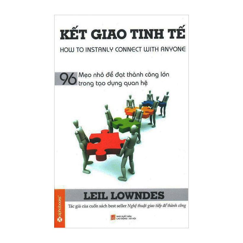 Kết Giao Tinh Tế - 96 Mẹo Nhỏ Để Đạt Thành Công Lớn Trong Tạo Dựng Quan Hệ - Leil Lowndes