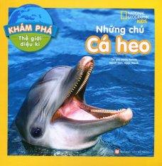 Khám Phá Thế Giới Diệu Kì - Những Chú Cá Heo - Becky Baines,Ngọc Thanh