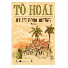 Ký Ức Đông Dương (Bút Ký) - Tô Hoài