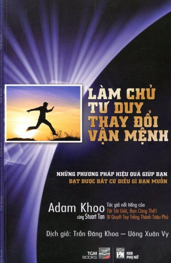 Làm Chủ Tư Duy Thay Đổi Vận Mệnh - Adam Khoo, Stuart Tan, Trần Đăng Khoa và Uông Xuân Vy