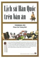 Lịch Sử Hàn Quốc Trên Bàn Ăn - Youngha Joo,Phạm Gia Tường