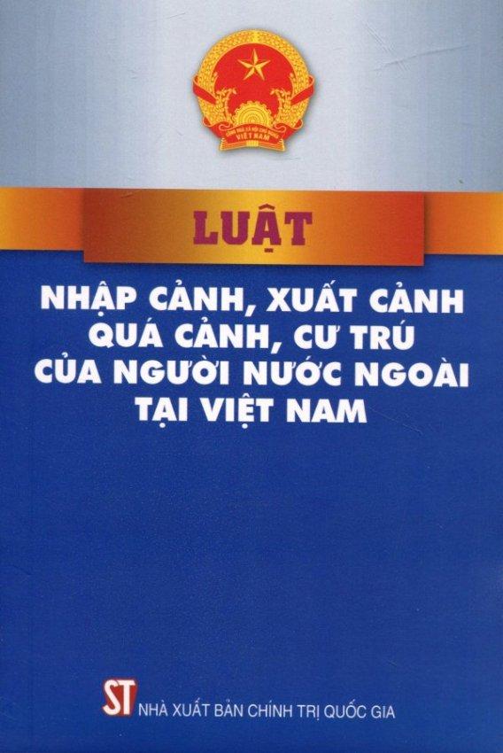 Luật Nhập Cảnh, Xuất Cảnh, Quá Cảnh, Cư Trú Của Người Nước Ngoài Tại Việt Nam - Nhiều Tác Giả