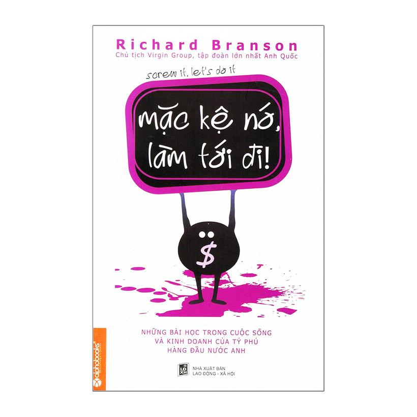 Mặc Kệ Nó, Làm Tới Đi! (Tái Bản 2013) - Richard Branson