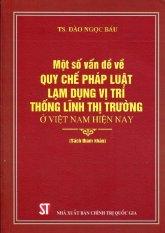 Một Số Vấn Đề Về Quy Chế Pháp Luật Lạm Dụng Vị Trí Thống Lĩnh Thị Trường Ở Việt Nam Hiện Nay