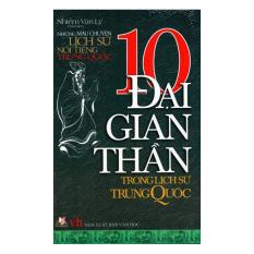 Những Mẩu Chuyện Lịch Sử Nổi Tiếng Trung Quốc - 10 Đại Gian Thần Trong Lịch Sử Trung Quốc - Nhiễm Vạn Lý (Chủ biên)