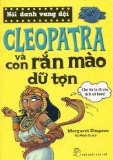 Nổi Danh Vang Dội - Cleopatra Và Con Rắn Mào Dữ Tợn - Margaret Simpson, Vũ Minh Tú