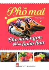 Phô Mai - Cho Món Ngon Thêm Hoàn Hảo - Phạm Nguyễn