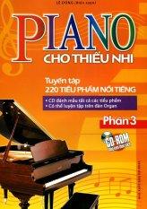 Piano Cho Thiếu Nhi Tuyển Tập 220 Tiểu Phẩm Nổi Tiếng Phần 3 (Kèm CD)