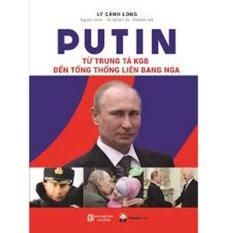 Putin từ trung tá KGB đến tổng thống Liên Bang Nga (B.Cứng)