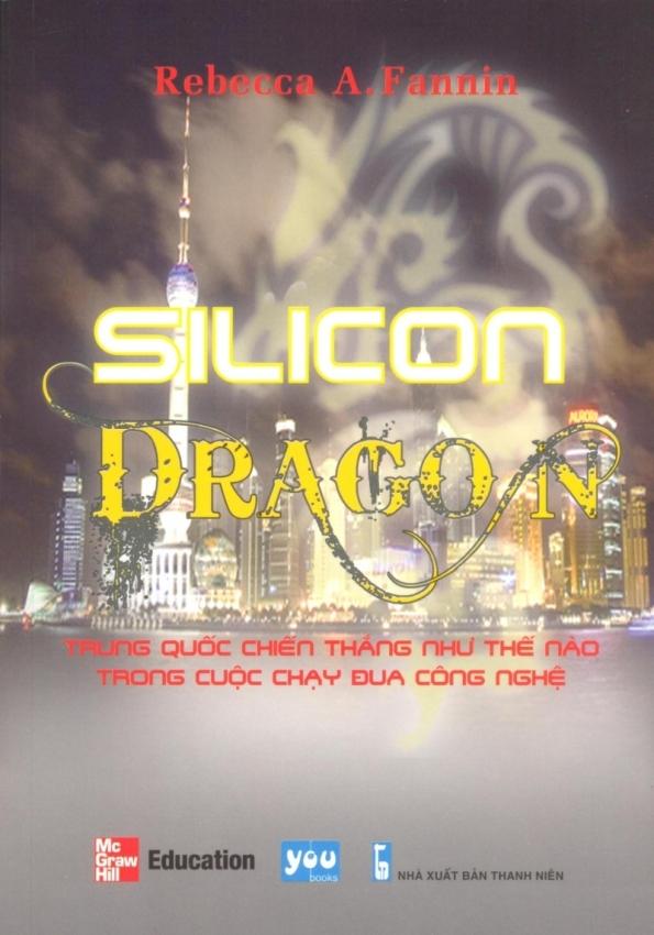 Silicon Dragon - Trung Quốc Chiến Thắng Như Thế Nào Trong Cuộc Chạy Đua Công Nghệ - Nguyễn Thành Nhân,Rebecca A. Fannin