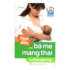 Thực Đơn Cho Bà Mẹ Mang Thai Và Cho Con Bú