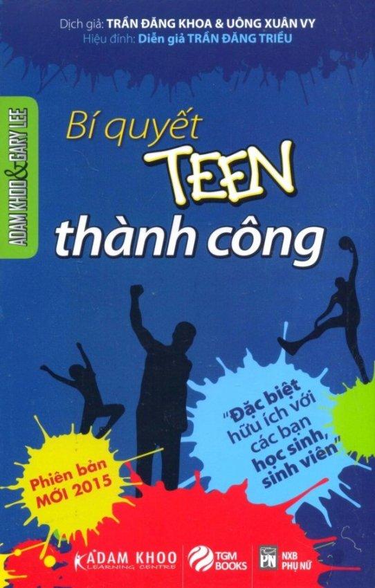 Tôi Tài Giỏi, Bạn Cũng Thế 2 - Bí Quyết Thành Công Dành Cho Tuổi Teen - Uông Xuân Vy, Trần Đăng Khoa, Gary Lee và Adam Khoo