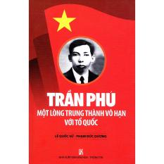 Trần Phú - Một Lòng Trung Thành Vô Hạn Với Tổ Quốc - Nhiều Tác Giả