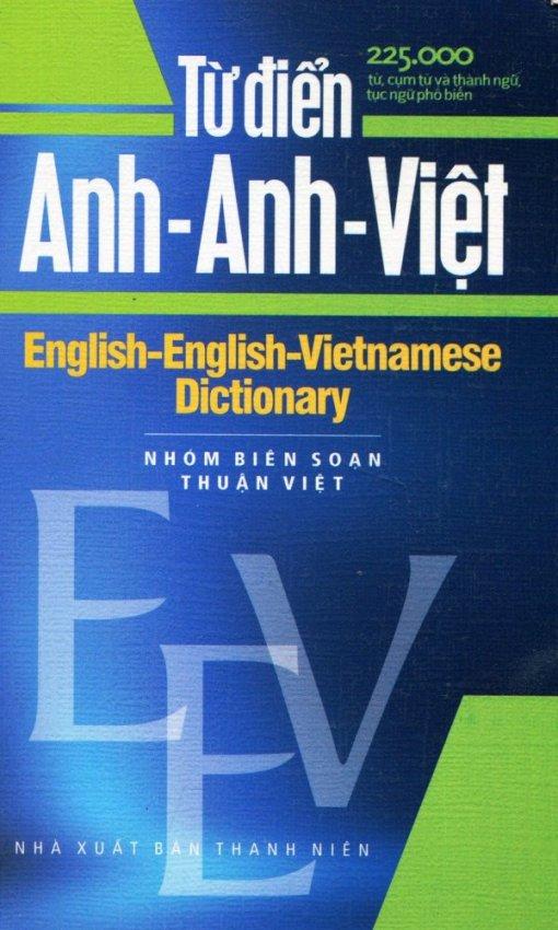 Từ Điển Anh - Anh - Việt (225.000 Từ, Cụm Từ Và Thành Ngữ, Tục Ngữ Phổ Biến) - Nhóm biên soạn Thuận Việt