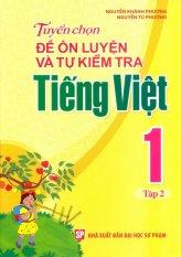 Tuyển Chọn Đề Ôn Luyện Và Tự Kiểm Tra Tiếng Việt 1 - Tập 2 - Nguyễn Tú Phương,Nguyễn Khánh Phương