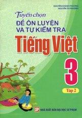 Tuyển Chọn Đề Ôn Luyện Và Tự Kiểm Tra Tiếng Việt 3 - Tập 2 - Nguyễn Khánh Phương,Nguyễn Tú Phương