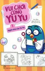 Vui Chơi Cùng Yu Yu - Tập 1: Ngôi Nhà Của Yu Yu - Nhiều Tác Giả