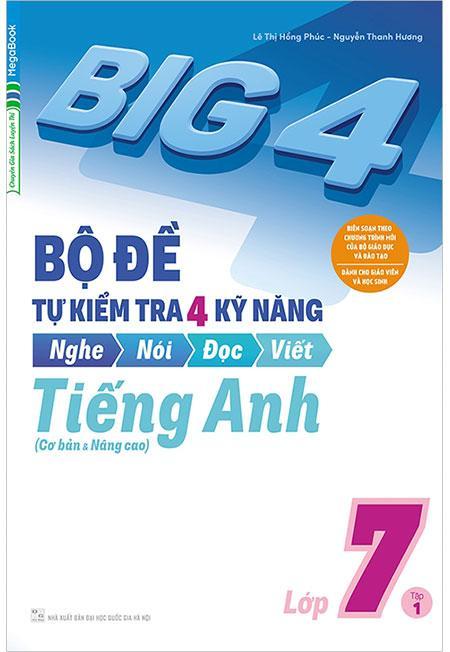 Big 4 Bộ Đề Tự Kiểm Tra 4 Kỹ Năng Nghe-Nói-Đọc-Viết Tiếng Anh Lớp 7 (Tập 1) Cùng Khuyến Mại Sốc