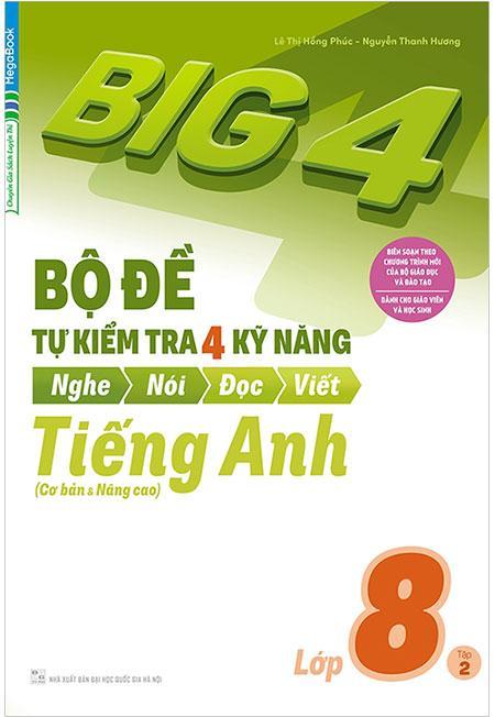 Big 4 Bộ Đề Tự Kiểm Tra 4 Kỹ Năng Nghe-Nói-Đọc-Viết Tiếng Anh Lớp 8 (Tập 2) Siêu Giảm Giá