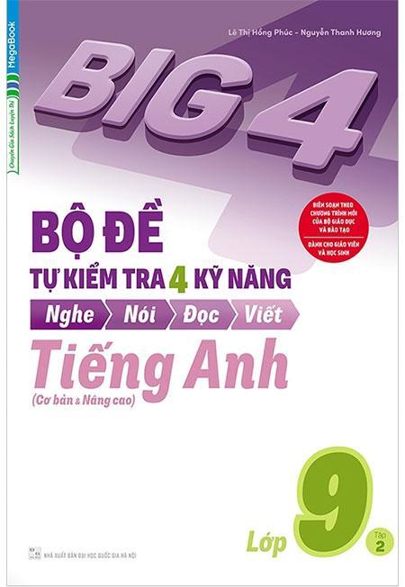 Big 4 Bộ Đề Tự Kiểm Tra 4 Kỹ Năng Nghe-Nói-Đọc-Viết Tiếng Anh Lớp 9 (Tập 2) Với Giá Sốc