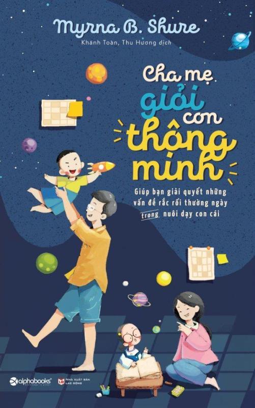 Mua Cha Mẹ Giỏi Con Thông Minh (Tái Bản 2017) - Myrna B. Shure,Thu Hương,Khánh Toàn