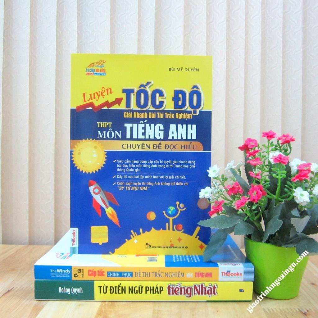 Mua Sách Luyện tốc độ giải nhanh bài thi trắc nghiệm THPT môn Tiếng Anh chuyên đề đọc hiểu
