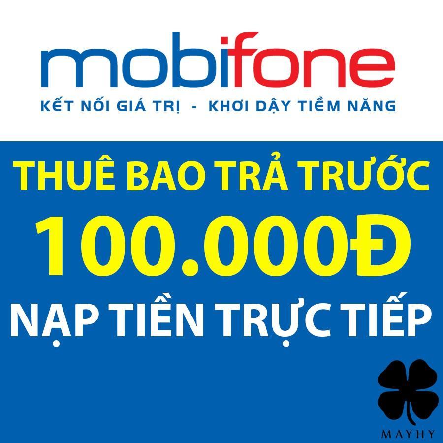 Nạp Tiền Mobifone 100.000 - Nạp Trực Tiếp Vào Thuê Bao Trả Trước Đang Ưu Đãi Giá
