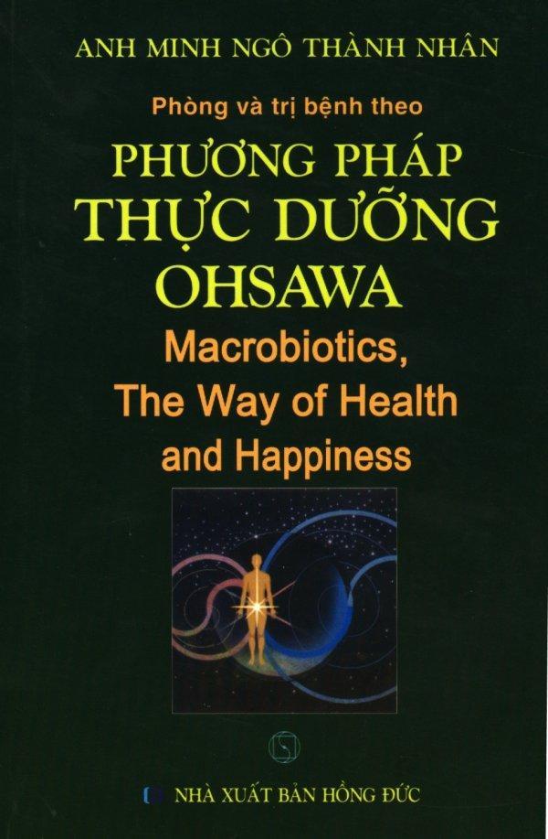 Mua Phòng Và Trị Bệnh Theo Phương Pháp Thực Dưỡng Ohsawa Macrobiotics (Tái Bản 2018) - Anh Minh Ngô Thành Nhân