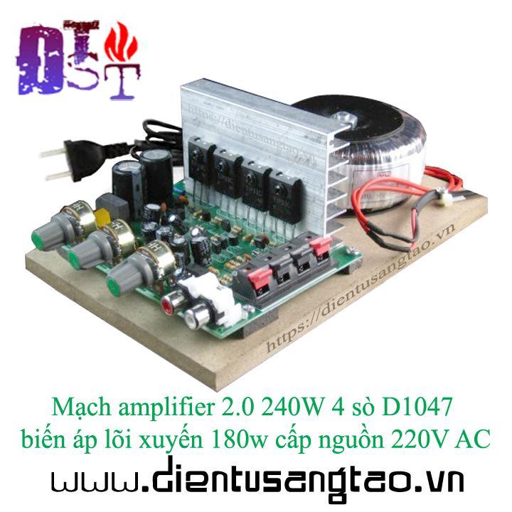 Mạch amplifier 2.0 240W 4 sò D1047 biến áp lõi xuyến 180w 220V AC