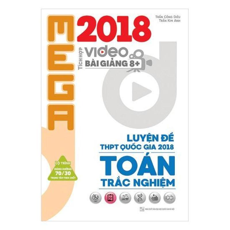 Mua Mega Luyện Đề THPTQG 2018 Trắc Nghiệm Toán – Tích Hợp Video Bài Giảng 8+