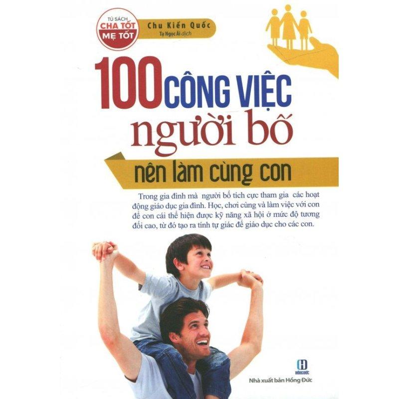 Mua 100 Công Việc Người Bố Nên Làm Cùng Con - Tạ Ngọc Ái,Chu Kiến Quốc