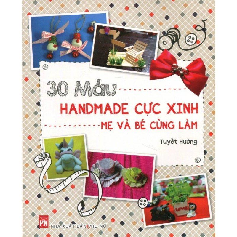 Mua 30 Mẫu Handmade Cực Xinh Mẹ Và Bé Cùng Làm - Tuyết Hường
