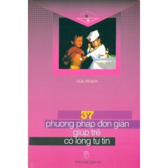 37 phương pháp đơn giản giúp trẻ có lòng tự tin - 8557089 , OE680MEAA6ASF3VNAMZ-11625833 , 224_OE680MEAA6ASF3VNAMZ-11625833 , 15500 , 37-phuong-phap-don-gian-giup-tre-co-long-tu-tin-224_OE680MEAA6ASF3VNAMZ-11625833 , lazada.vn , 37 phương pháp đơn giản giúp trẻ có lòng tự tin
