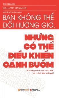 Bạn Không Thể Đổi Hướng Gió, Nhưng Có Thể Điều Khiển Cánh Buồm (TáiBản 2017) - Nic Peeling,Việt Hằng,Thùy Dương