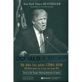 Donald J. Trump: Đã Đến Lúc Phải Cứng Rắn Để Khôi Phục Sự Vĩ Đại Của Nước Mỹ - 8029855 , AL495MEAA1JX9VVNAMZ-2529685 , 224_AL495MEAA1JX9VVNAMZ-2529685 , 99000 , Donald-J.-Trump-Da-Den-Luc-Phai-Cung-Ran-De-Khoi-Phuc-Su-Vi-Dai-Cua-Nuoc-My-224_AL495MEAA1JX9VVNAMZ-2529685 , lazada.vn , Donald J. Trump: Đã Đến Lúc Phải Cứng Rắn Để K