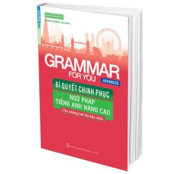 Grammar For You (Advanced) - Bí Quyết Chinh Phục Ngữ Pháp Tiếng AnhNâng Cao - 8262361 , ME410MEAA5BUH6VNAMZ-9799262 , 224_ME410MEAA5BUH6VNAMZ-9799262 , 139000 , Grammar-For-You-Advanced-Bi-Quyet-Chinh-Phuc-Ngu-Phap-Tieng-AnhNang-Cao-224_ME410MEAA5BUH6VNAMZ-9799262 , lazada.vn , Grammar For You (Advanced) - Bí Quyết Chinh Phục
